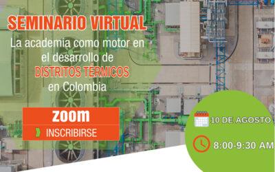 Seminario Virtual- La academia como motor en el desarrollo de distritos térmicos en Colombia.